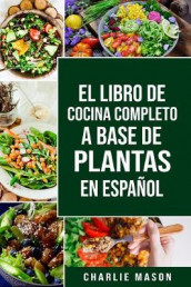 EL LIBRO DE COCINA COMPLETO A BASE DE PLANTAS EN ESPANOL/ THE FULL KITCHEN BOOK BASED ON PLANTS IN SPANISH av Charlie Mason (Heftet)