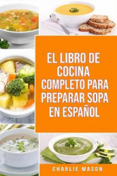 EL LIBRO DE COCINA COMPLETO PARA PREPARAR SOPA EN ESPANOL/ THE FULL KITCHEN BOOK TO PREPARE SOUP IN SPANISH av Charlie Mason (Heftet)