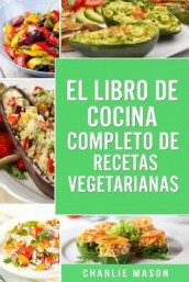 EL LIBRO DE COCINA COMPLETO DE RECETAS VEGETARIANAS EN ESPANOL/ THE COMPLETE KITCHEN BOOK OF VEGETARIAN RECIPES IN SPANISH av Charlie Mason (Heftet)
