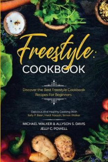 Freestyle Cookbook av Michael Walker, Allyson S Davis og Jelly C Powell (Heftet)