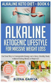 Alkaline Ketogenic Lifestyle for Massive Weight Loss av Elena Garcia (Innbundet)