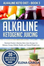 Alkaline Ketogenic Juicing av Elena Garcia (Heftet)