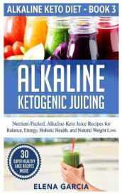 Alkaline Ketogenic Juicing av Elena Garcia (Innbundet)