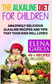 The Alkaline Diet for Children av Elena Garcia (Innbundet)