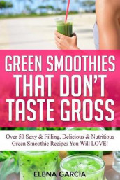 Green Smoothies That Don't Taste Gross av Elena Garcia (Heftet)