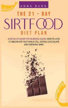 The 21-Day Sirtfood Diet Plan av Anna Burn (Innbundet)