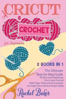 Cricut and Crochet For Beginners av Rachel Baker (Heftet)