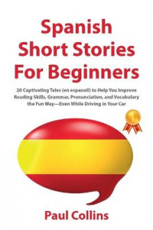 Spanish Short Stories for Beginners av Paul Collins (Heftet)