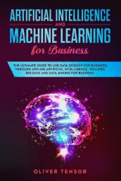 Artificial Intelligence and Machine Learning for Business av Oliver Tensor (Heftet)