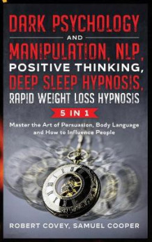 Dark Psychology and Manipulation, NLP, Positive Thinking, Deep Sleep Hypnosis, Rapid Weight Loss Hypnosis av Robert Covey og Samuel Cooper (Innbundet)