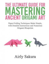 Omslag - The Ultimate Guide for Mastering the Ancient Origami Art
