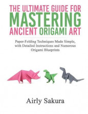 The Ultimate Guide for Mastering the Ancient Origami Art av Airly Sakura (Heftet)