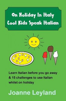On Holiday In Italy Cool Kids Speak Italian av Joanne Leyland (Heftet)