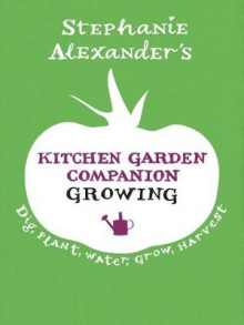 Kitchen Garden Companion: Growing av Stephanie Alexander (Innbundet)