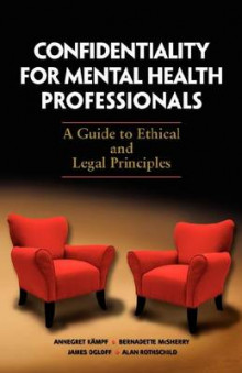 Confidentiality for Mental Health Professionals av Bernadette McSherry, Annegret Kampf og Alan Rothschild (Heftet)