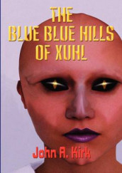 The Blue, Blue Hills of Xuhl av John J. Kirk (Heftet)