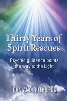 Thirty Years of Spirit Rescues av Ruth Legg og John Legg (Heftet)