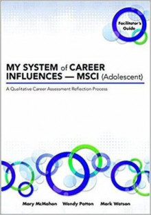 My System of Career Influences - Msci (Adolescent): Facilitator's Guide av Wendy Patton, Mary McMahon og Mark Watson (Heftet)