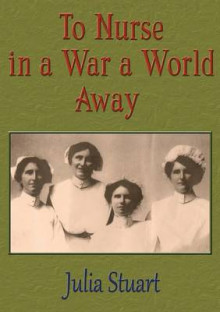 To Nurse in a War a World Away av Julia Stuart (Heftet)