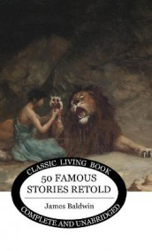 Fifty Famous Stories Retold av James Baldwin (Innbundet)