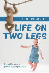 Life on Two Legs av Christine Ackers (Heftet)