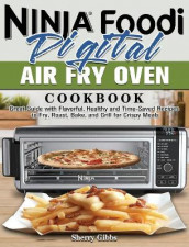 Ninja Foodi Digital Air Fry Oven Cookbook av Sherry Gibbs (Innbundet)