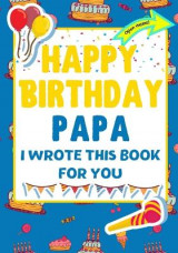 Omslag - Happy Birthday Papa - I Wrote This Book For You