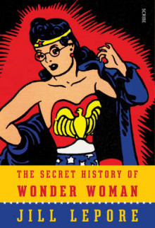The Secret History of Wonder Woman av Jill Lepore (Innbundet)