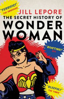 The Secret History of Wonder Woman av Jill Lepore (Heftet)