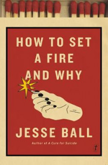 How to Set a Fire and Why av Jesse Ball (Heftet)