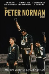 The Peter Norman Story av Matt Norman og Andrew Webster (Heftet)