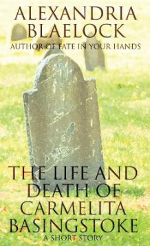 The Life and Death of Carmelita Basingstoke av Alexandria Blaelock (Heftet)
