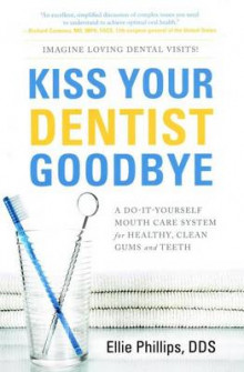 Kiss Your Dentist Goodbye av Ellie Phillips (Heftet)