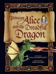 Princess Alice and the Dreadful Dragon av William Bernhardt (Innbundet)