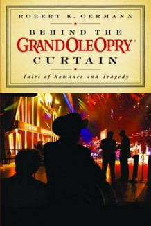 Behind the Grand Ole Opry Curtain av Robert K. Oermann (Innbundet)