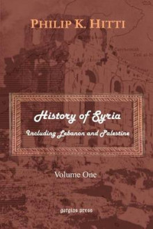 History of Syria Including Lebanon and Palestine: v. 1 av Philip K. Hitti (Heftet)