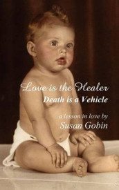 Love Is the Healer, Death Is a Vehicle av Susan E Gobin (Heftet)