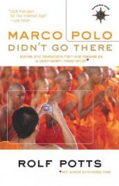 Marco Polo Didn't Go There av Rolf Potts (Heftet)