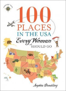 100 Places in the USA Every Woman Should Go av Sophia Dembling (Heftet)