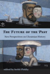Omslag - The Future of the Past - New Perspectives on Ukrainian History