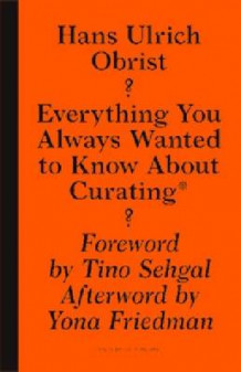 Everything You Always Wanted to Know About Curat - But Were Afraid to Ask av Hans-Ulrich Obrist (Heftet)