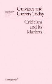 Canvases and Careers Today - Criticism and Its Markets av George Baker, Daniel Birnbaum, Johanna Burton, Isabelle Graw og Andre Rottmann (Heftet)