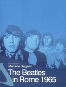 The Beatles In Rome 1965 av Marcello Geppetti (Heftet)