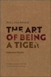 The Art of Being a Tiger av Ana Luisa Amaral (Heftet)