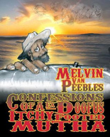 Confessions of an Ex-Doofus-Itchy-Footed Mutha av Melvin Van Peebles (Heftet)