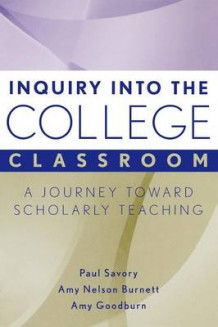 Inquiry into the College Classroom av Paul Savory, Amy Nelson Burnett og Amy M. Goodburn (Heftet)