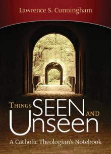 Things Seen and Unseen av Lawrence S. Cunningham (Innbundet)