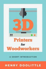 Omslag - 3D Printers for Woodworkers: A Short Introduction