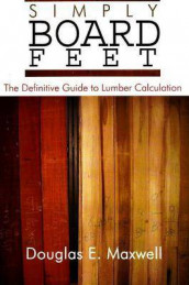 Simply Board Feet: The Definitive Guide to Lumber Calculation av Douglas E. Maxwell (Heftet)