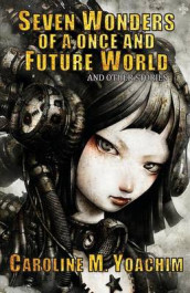 Seven Wonders of a Once and Future World and Other Stories av Caroline M Yoachim (Heftet)